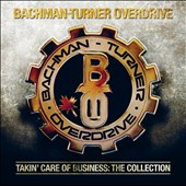 Bachman-Turner Overdrive: Takin' Care of Business: The Collection