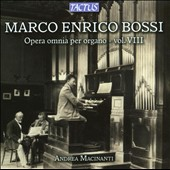 Marco Enrico Bossi: Opera omnia per organo, Vol. 8 / Andrea Macinanti: organ