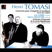 Henri Tomasi: Concertos for Trumpet and for Trombone; Suite for 3 Trumpets / &Eacute;ric Aubier: trumpet, Fabrice Millischer, trombone