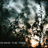 Robert Carl (b.1954): Shake the Tree / Robert Carl, piano
