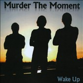 Murder the Moment: Wake Up