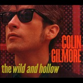 Colin Gilmore: The  Wild and Hollow [Digipak]