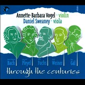 Through the Centuries - Duo for violin & viola by Weiner, Fuchs, Bach, Pleyel / Annette-Barbara Vogel, violin; Daniel Sweaney, viola