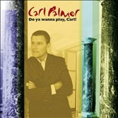 Carl Palmer: Do You Wanna Play, Carl?: The Carl Palmer Anthology *