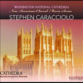 New American Choral Series: Music of Stephen Caracciolo / Cathedra Vocal Ens. / Michael McCarthy