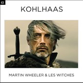 Kohlhaas - Music from and inspired by the film, by Martin Wheeler, Freddy Eichelberger & Ludwig Senfl / Martin Wheeler & Les Witches
