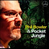 Phil Bowler: Phil Bowler & Pocket Jungle