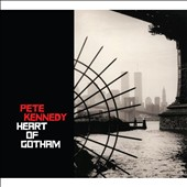 Pete Kennedy: Heart of Gotham [Digipak]