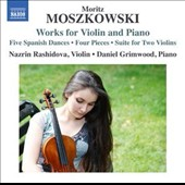 Maritz Moszkowski (1854-1925): Works for Violin and Piano - Spanish Dances (5); Four Pieces; Suite for Two Violins / Nazrin Rashidova, violin; Daniel Grimwood, piano