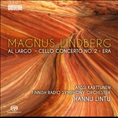 Magnus Lindberg (b.1958): Al Largo; Cello Concerto No. 2; Era / Anssi Karttunen, cello; Finnish Radio SO, Hannu Lintu