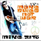 Mike Zito: Make Blues Not War *