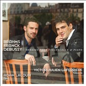 Brahms: Cello Sonata No. 1, Op. 38; Debussy: Cello Sonata in D minor; Franck: Violin Sonata in A major / Victor Julien-Laferriere, cello; Adam Laloum, piano