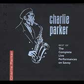 Charlie Parker (Sax): The Best of the Complete Live Performances on Savoy