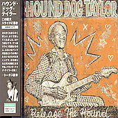 Hound Dog Taylor: Release the Hound *