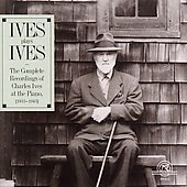 Ives Plays Ives - Complete Piano Recordings 1933-1943