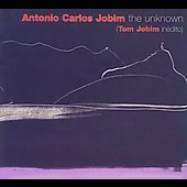 Antonio Carlos Jobim: The Unknown