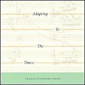 Adapting to the Times - Charles Wuorinen / James Winn