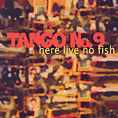 Tango No. 9: Here Live No Fish [Digipak] *