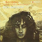 Scriabin: Sonatas, Preludes and other Piano Pieces / Boris Bekhterev