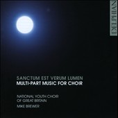 Sanctum Est Verum Lumen: Multi-Part Music for Choir / Youth Choir of Great Britain