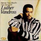 Luther Vandross: Never Too Much: The Soul of Luther Vandross