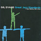 Gil Evans Orchestra: Great Jazz Standards + New Bottle, Old Wine