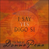 Donna Pena: I Say Yes/Digo Si: The Best of Donna Pena
