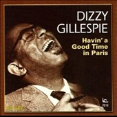 Dizzy Gillespie: Havin' a Good Time in Paris