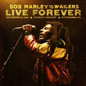 Bob Marley/Bob Marley & the Wailers: Live Forever: The Stanley Theatre, Pittsburgh, PA, September 23, 1980