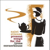 Saint Etienne: Saint Etienne Present Songs for the Lyons Cornerhouse