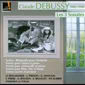 Debussy: The sonatas for violin; for cello; for flute; Syrinx / Jerome Pernoo, Annick Roussin, Jean-Louis Beaumadier