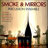 Works for percussion by Steve Reich; Lou Harrison; Eric Whitacre; Toru Takemistsu et al. / Smoke and Mirrors