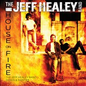 Jeff Healey/The Jeff Healey Band: House on Fire: Demos & Rarities