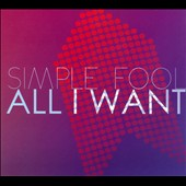 Simple Fool: All I Want [Digipak]
