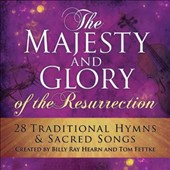 Tom Fettke/Billy Ray Hearn: The Majesty and Glory of the Resurrection