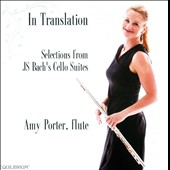 In Translation: Selections from JS Bach's Cello Suites / Amy Porter, flute