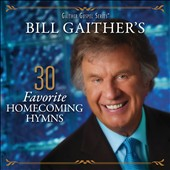 Gloria Gaither/Bill & Gloria Gaither (Gospel)/Bill Gaither (Gospel): Bill Gaither's 30 Favorite Homecoming Hymns [4/1]