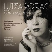 Chants nostalgiques - works by Godowsky, Kreisler, Schubert, Silvestri, Tarrega / Luiza Borac, piano (bonus: Homage to the great Romanian tenor)