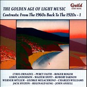 The Golden Age of Light Music: Contrasts - From the 1960s Back to the 1920s, Vol. 1 / Various Artists