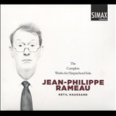 Jean-Philippe Rameau: The Complete Works for Harpsichord Solo / Ketil Haugsand, harpsichord