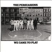 The Persuasions: We Came to Play