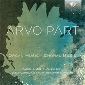 Arvo Pärt: Organ Music; Choral Music - The Beatitudes; Berliner Messe; Cantate Domino at al. / Daniel Justin, organ; Leeds Cathedral Choir, Saunders