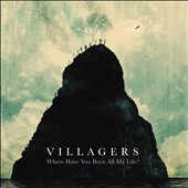 Villagers: Where Have You Been All My Life? *