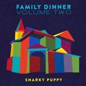 Snarky Puppy: Family Dinner,, Vol. 2 [CD/DVD] [2/12] *