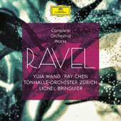 Maurice Ravel (1875-1937): Complete Orchestral Works / Yuja Wang, piano; Ray Chen, violin; Tonhalle-Orchester Zurich, Lionel Bringuier