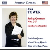 Joan Tower: String Quartets Nos. 3-5; Dumbarton Quintet / Daedalus Quartet; Miami String Quartet; Blair McMillen, piano