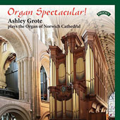 Organ Spectacular! - Organ music by J.S.Bach, Louis Vierne, Sigfried Karg-Elert, William Walton, Louis Lefebure-Wely, Elgar, Vaughan Williams, Samuel Sebastian Wesley & Leon Boellmann / Ashley Grote, organ