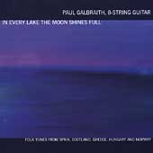 In Every Lake the Moon Shines Full - Folk tunes from Spain, Scotland, Greece, Hungary & Norway / Paul Galbraith, 8-string guitar