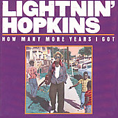 Lightnin' Hopkins: How Many More Years I Got