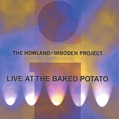 The Howland/Imboden Project: Live at the Baked Potato *